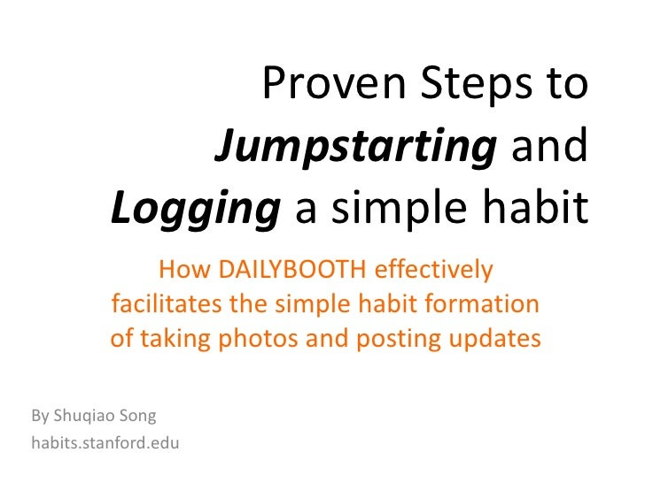Proven Steps to Jumpstarting and Logging a simple habit<br />How DAILYBOOTH effectively facilitates the simple habit forma...