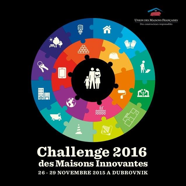 Challenge 2016 des Maisons Innovantes 26 - 29 NOVEMBRE 2015 A DUBROVNIK