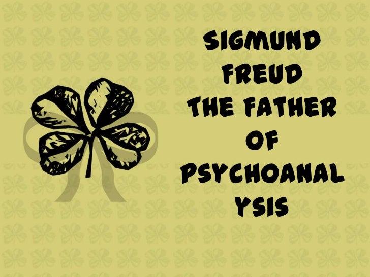 Sigmund   FreudThe Father     ofPsychoanal    ysis