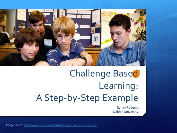 Challenge Based Learning:  A Step-by-Step Example<br />Randy Rodgers<br />Walden University<br />Image source:  http://www...