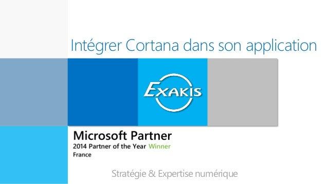 Intégrer Cortana dans son application Expert en innovation Stratégie & Expertise numérique