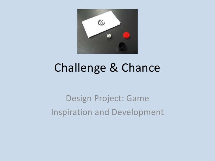 Challenge & Chance<br />Design Project: Game<br />Inspiration and Development<br />