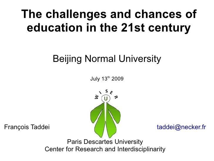 The challenges and chances of education in the 21st century François Taddei  [email_address] Paris Descartes University Ce...