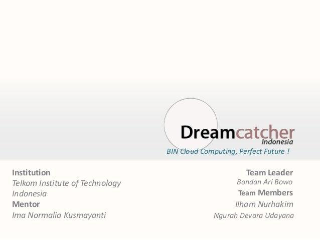 BIN Cloud Computing, Perfect Future !Institution                                             Team LeaderTelkom Institute o...