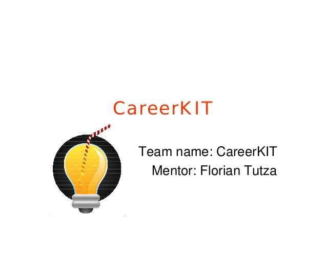 CareerKIT  Team name: CareerKIT    Mentor: Florian Tutza