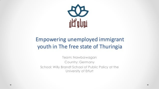 Empowering unemployed immigrant youth in The free state of Thuringia                Team: Nawbawagan                 Count...