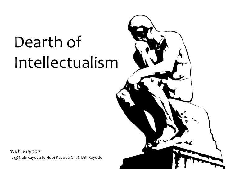 Dearth of Intellectualism'Nubi KayodeT. @NubiKayode F. Nubi Kayode G+. NUBI Kayode