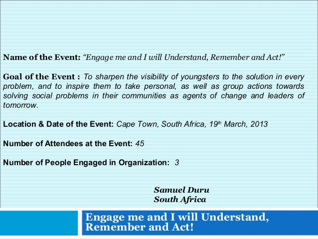 "Engage me and I will Understand,Remember and Act!Samuel DuruSouth AfricaName of the Event: ""Engage me and I will Understan..."