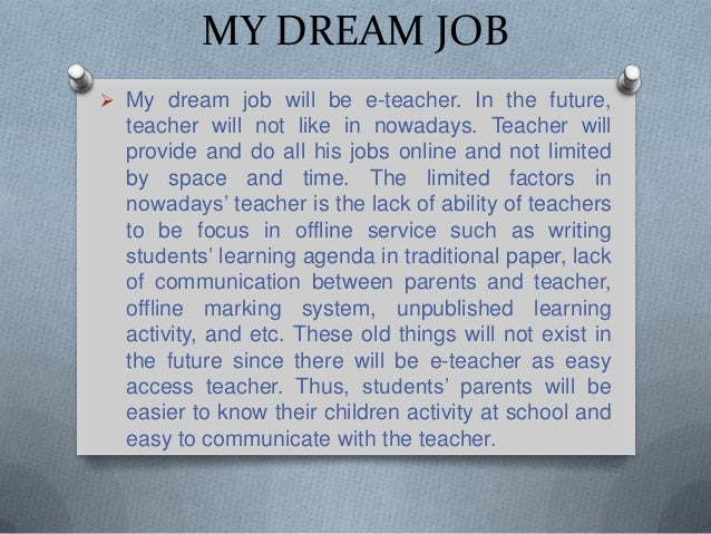 my dream jobs in it essay writing Essay on my dream of being a 3d animator evils, free, food, clothes, houses, education, jobs - rich and more about my dream job.