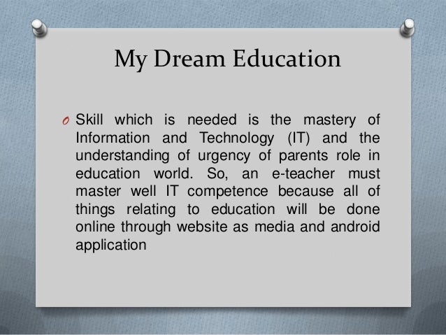 my dream job teacher essay Essay 1 my secret dream my secret dream my secret dream is to be a teacher physical health support me with studying and getting a job later.