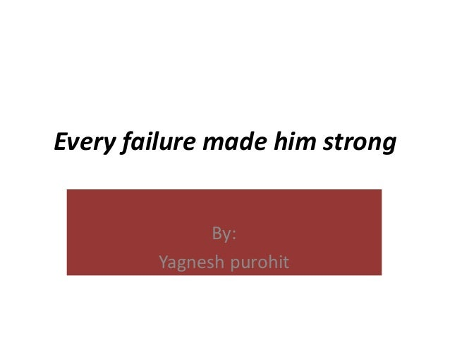 Every failure made him strong By: Yagnesh purohit