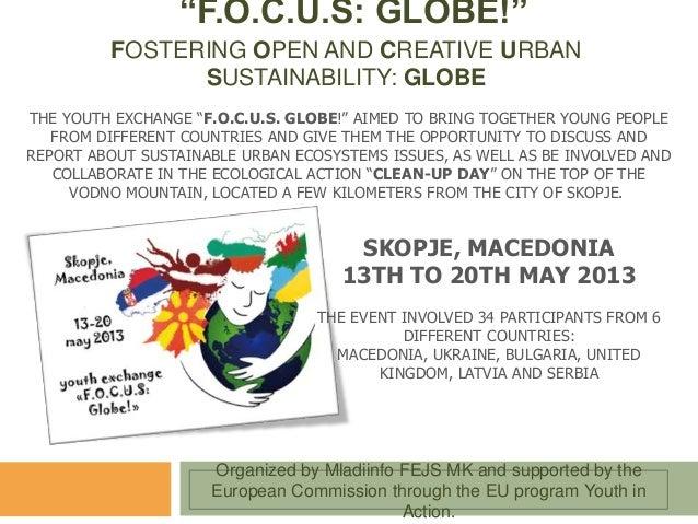 """F.O.C.U.S: GLOBE!""FOSTERING OPEN AND CREATIVE URBANSUSTAINABILITY: GLOBETHE YOUTH EXCHANGE ""F.O.C.U.S. GLOBE!"" AIMED TO B..."