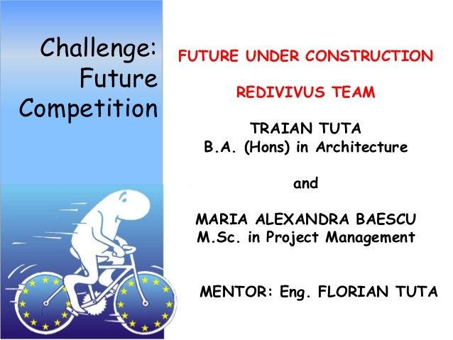 Challenge:   FUTURE UNDER CONSTRUCTION    Future          REDIVIVUS TEAMCompetition                      TRAIAN TUTA      ...