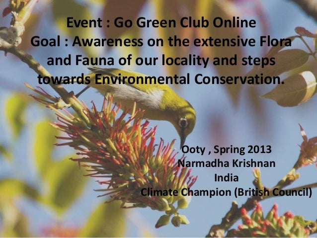 Event : Go Green Club OnlineGoal : Awareness on the extensive Floraand Fauna of our locality and stepstowards Environmenta...