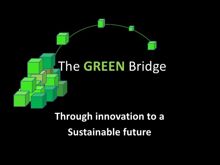 The GREEN Bridge<br />Through innovation to a<br />Sustainable future<br />