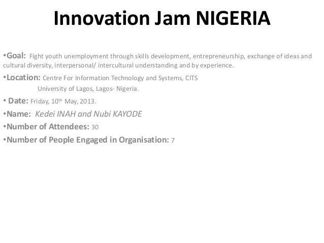 Innovation Jam NIGERIA•Goal: Fight youth unemployment through skills development, entrepreneurship, exchange of ideas andc...