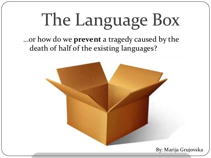 The Language Box…or how do we prevent a tragedy caused by the death of half of the existing languages?                    ...