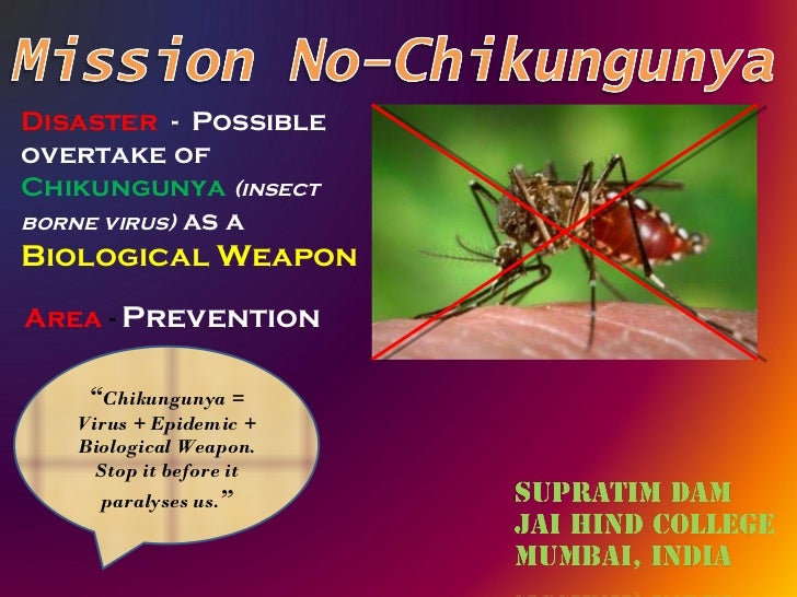 "Disaster  -  Possible overtake of  Chikungunya   (insect borne virus)  as a  Biological Weapon  Area  -   Prevention "" Chi..."