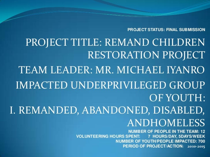 PROJECT STATUS: FINAL SUBMISSION    PROJECT TITLE: REMAND CHILDREN               RESTORATION PROJECT   TEAM LEADER: MR. MI...