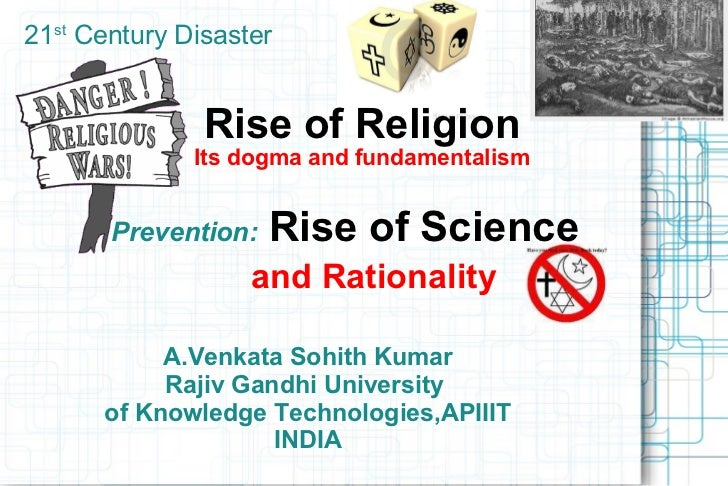 Rise of Religion Its dogma and fundamentalism Prevention:   Rise of Science     and Rationality A.Venkata Sohith Kumar Raj...