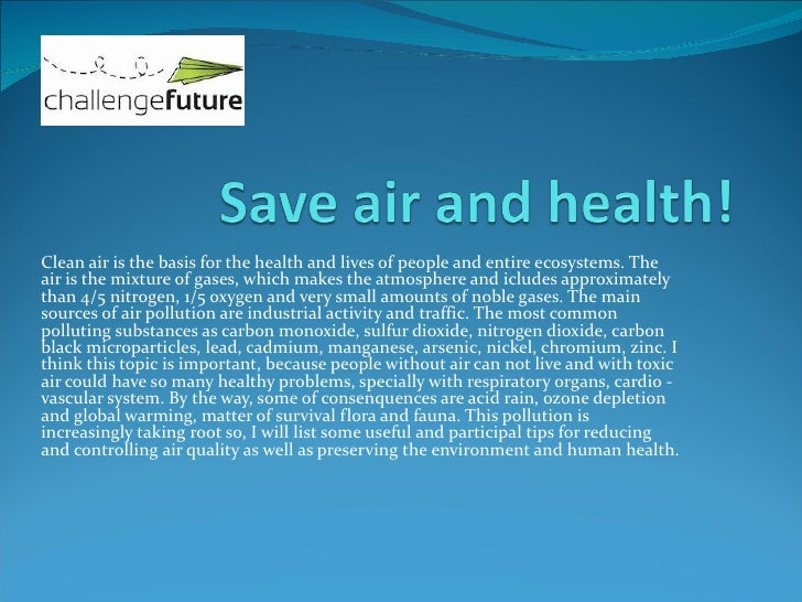 Clean air is the basis for the health and lives of people and entire ecosystems. Theair is the mixture of gases, which mak...