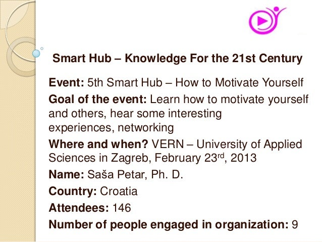 Event: 5th Smart Hub – How to Motivate YourselfGoal of the event: Learn how to motivate yourselfand others, hear some inte...