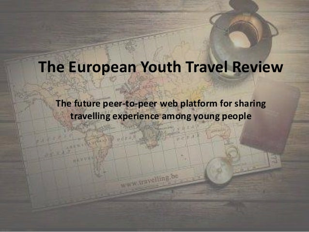 The European Youth Travel Review The future peer-to-peer web platform for sharing travelling experience among young people