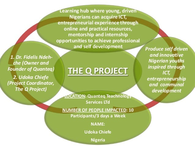 THE Q PROJECTLearning hub where young, drivenNigerians can acquire ICT,entrepreneurial experience throughonline and practi...