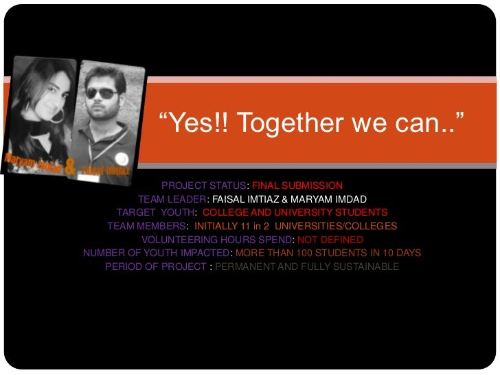 """""""Yes!! Together we can..""""             PROJECT STATUS: FINAL SUBMISSION        TEAM LEADER: FAISAL IMTIAZ & MARYAM IMDAD   ..."""