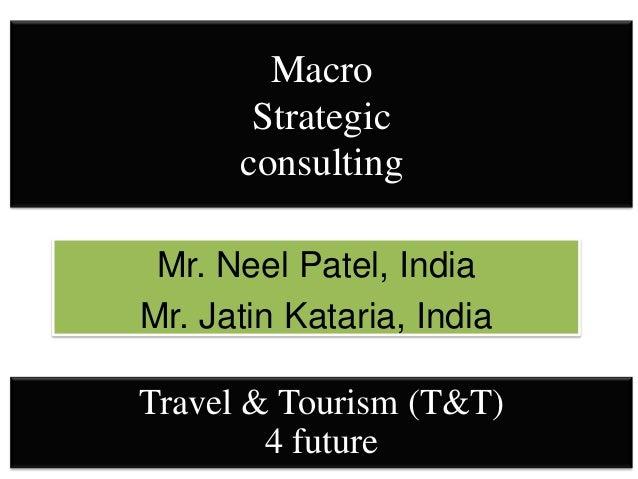 Macro       Strategic      consulting Mr. Neel Patel, IndiaMr. Jatin Kataria, IndiaTravel & Tourism (T&T)        4 future