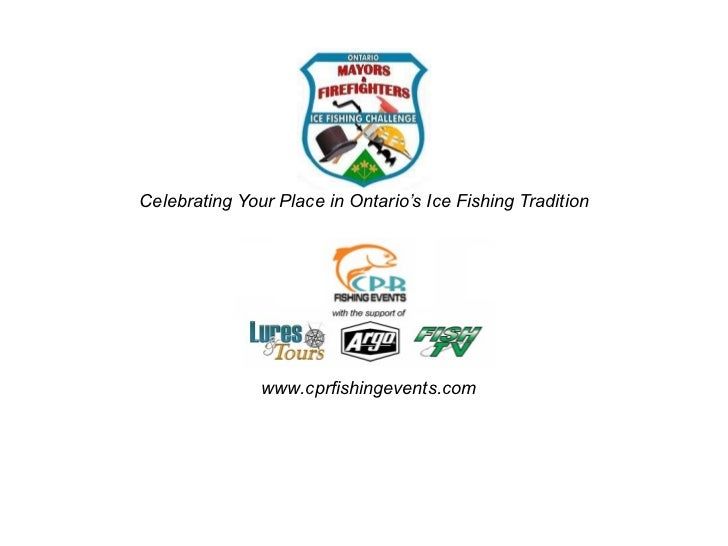 Celebrating Your Place in Ontario's Ice Fishing Tradition www.cprfishingevents.com