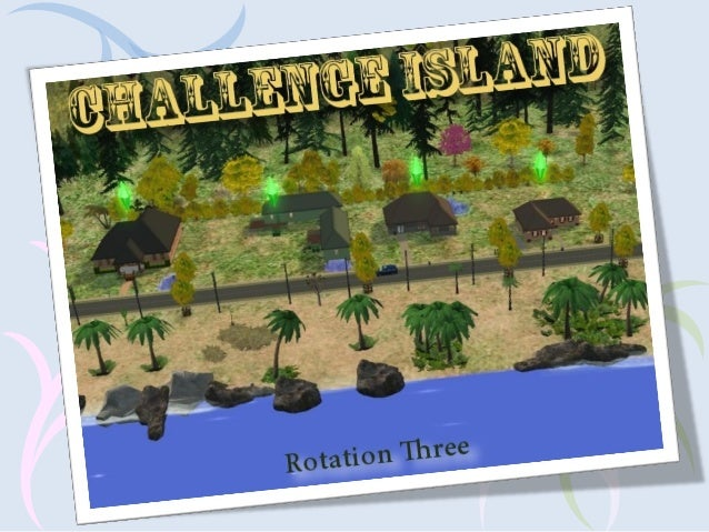 Challenge island -- Rotation Three