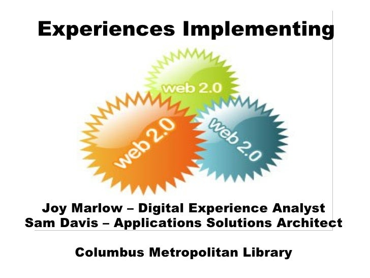 Experiences Implementing Joy Marlow – Digital Experience Analyst Sam Davis – Applications Solutions Architect Columbus Met...