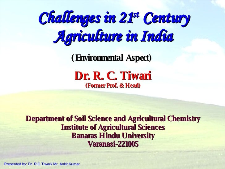 Challenges in 21 st  Century Agriculture in India (Environmental Aspect)   Dr. R. C. Tiwari (Former Prof. & Head) Departme...