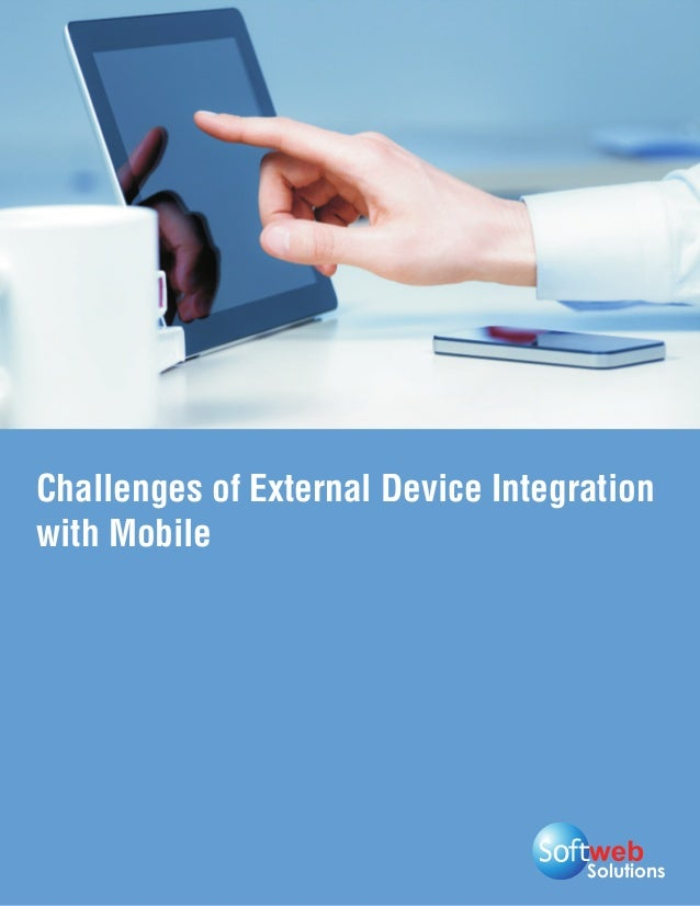 SolutionsChallenges of External Device Integrationwith Mobile