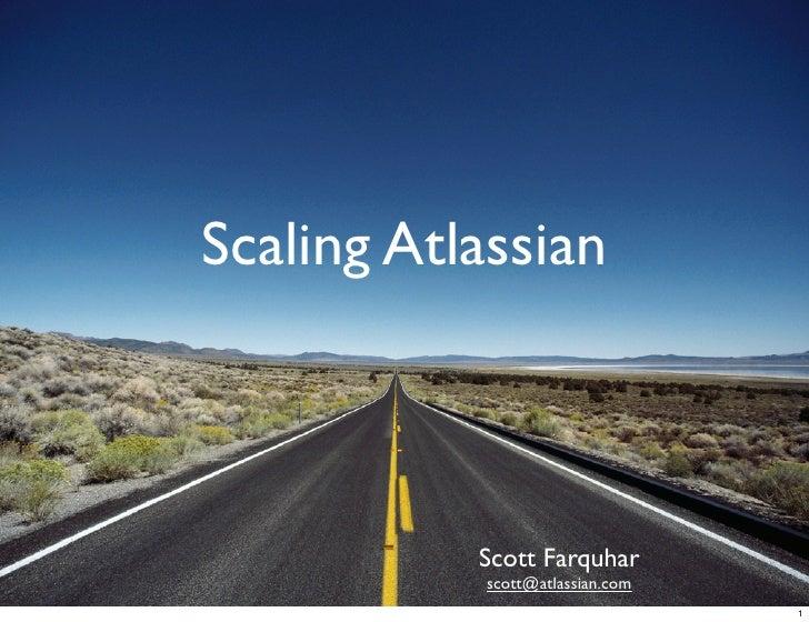 Scaling Atlassian               Scott Farquhar            scott@atlassian.com                                  1