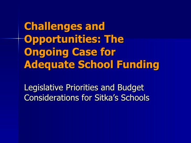 Challenges and Opportunities: The Ongoing Case for Adequate School Funding Legislative Priorities and Budget Consideration...