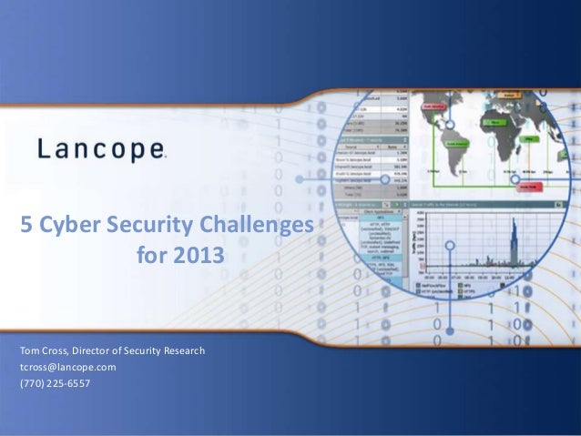 5 Cyber Security Challenges for 2013 Tom Cross, Director of Security Research tcross@lancope.com (770) 225-6557