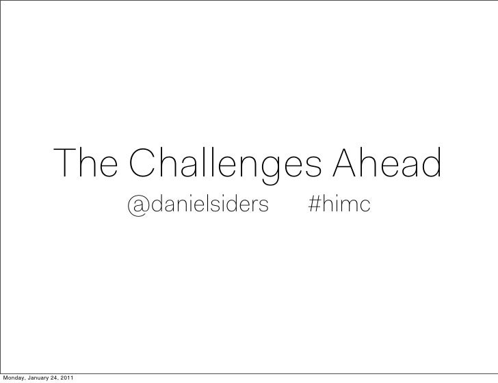 The Challenges Ahead                           @danielsiders   #himcMonday, January 24, 2011