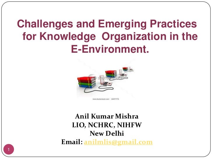 1<br />Challenges and Emerging Practices for Knowledge  Organization in the E-Environment.<br />Anil Kumar Mishra<br />LIO...