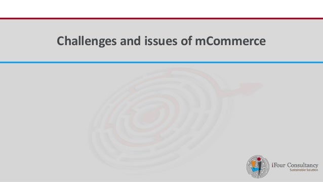 iFour ConsultancyChallenges and issues of mCommerce
