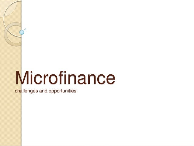 Microfinance challenges and opportunities
