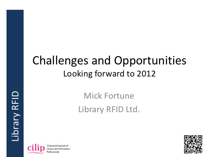 Challenges and Opportunities                    Looking forward to 2012Library RFID                         Mick Fortune  ...