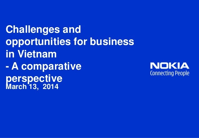 Challenges and opportunities for business in Vietnam - A comparative perspective March 13, 2014