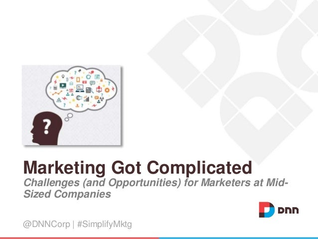 Marketing Got Complicated Challenges (and Opportunities) for Marketers at Mid- Sized Companies @DNNCorp | #SimplifyMktg