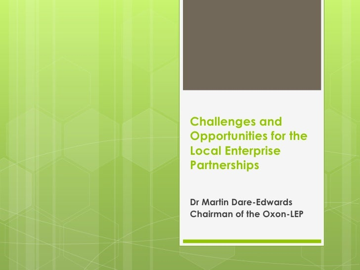 Challenges and Opportunities for the Local Enterprise Partnerships<br />Dr Martin Dare-Edwards<br />Chairman of the Oxon-L...