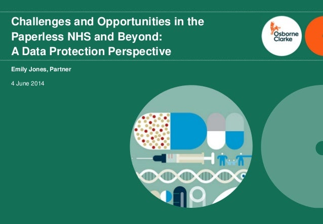 osborneclarke.com 0 Challenges and Opportunities in the Paperless NHS and Beyond: A Data Protection Perspective Emily Jone...