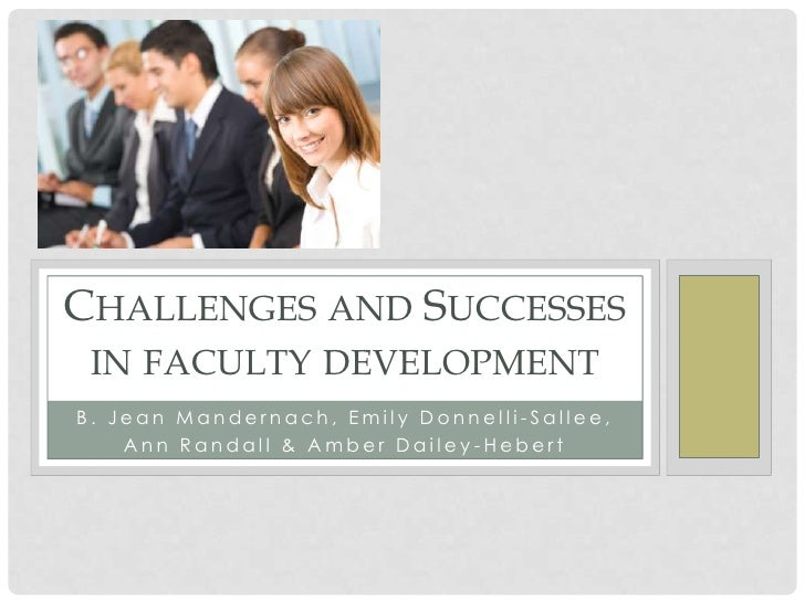 CHALLENGES AND SUCCESSES IN FACULTY DEVELOPMENTB. Jean Mandernach, Emily Donnelli-Sallee,    Ann Randall & Amber Dailey-He...