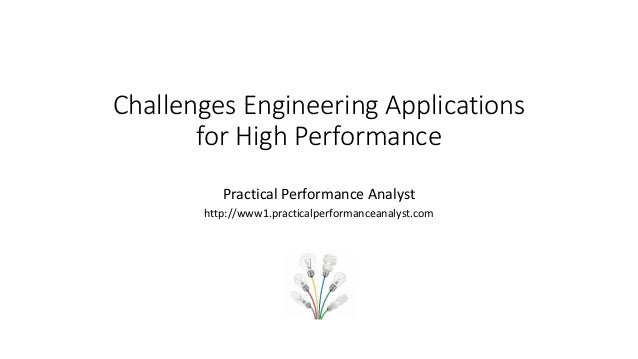 Challenges Engineering Applications for High Performance Practical Performance Analyst http://www1.practicalperformanceana...