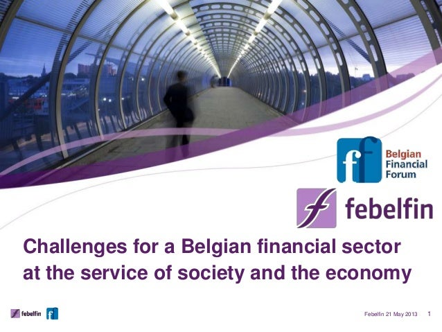 Challenges for a Belgian financial sectorat the service of society and the economyFebelfin 21 May 2013 1